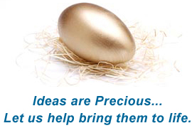 Ideas are Precious... Let us help bring them to life.